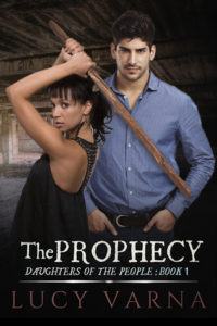 The Prophecy (Daughters of the People, Book 1) by Lucy Varna