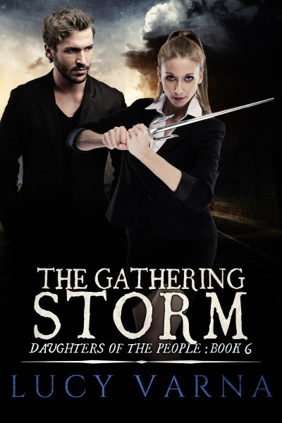 The Gathering Storm (Daughters of the People, Book 6) by Lucy Varna
