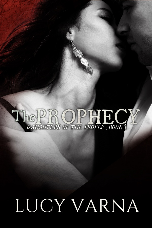 Second cover of The Prophecy (Daughters of the People, Book 1) by Lucy Varna. Cover design by L.J. Anderson, Mayhem Cover Creations.
