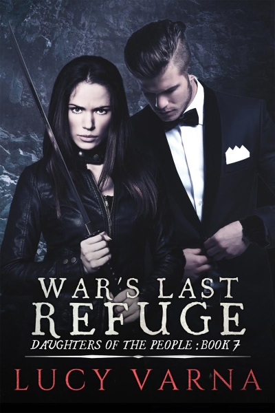 War's Last Refuge (Daughters of the People, Book 7) by Lucy Varna