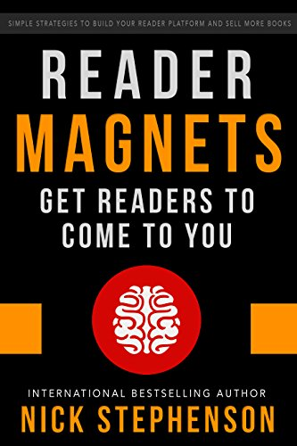 Reader Magnets: Get Readers to Come to You by Nick Stephenson