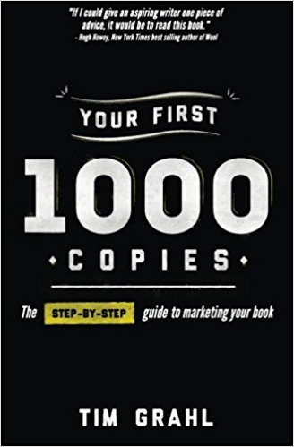 Your First 1000 Copies: The Step-by-Step Guide to Marketing Your Book by Tim Grahl